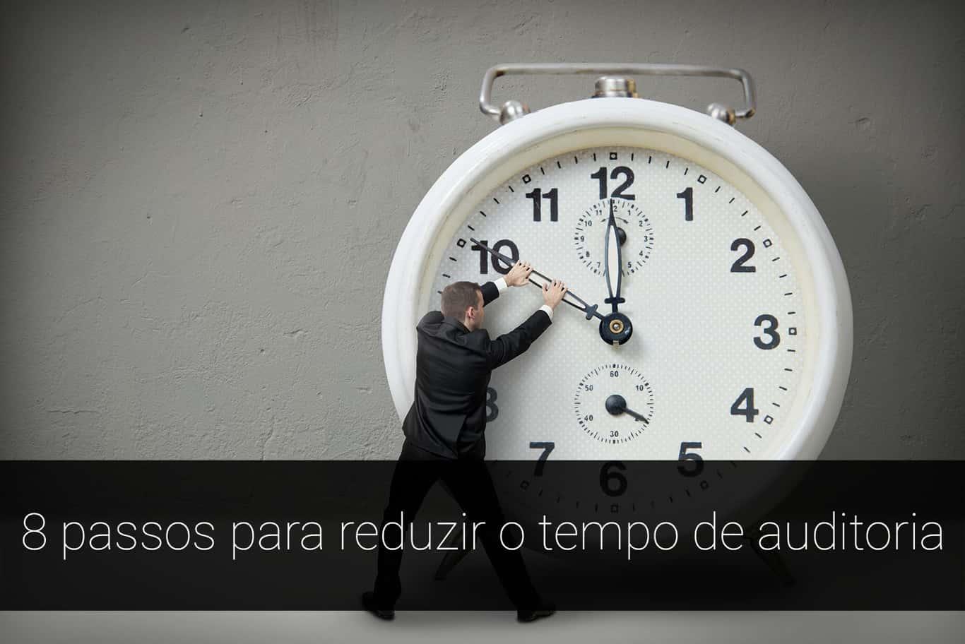 Dicas para reduzir o tempo de auditoria